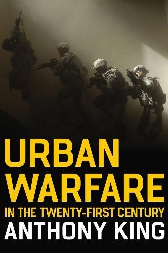Urban Warfare in the Twenty-First Century Author Anthony King