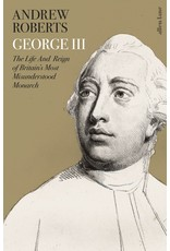 George III: The Life and Reign of Britain's Most Misunderstood Monarch Author Andrew Roberts