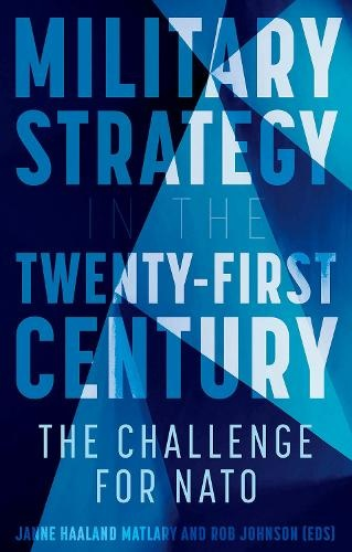 Military Strategy in the 21st Century: The Challenge for NATO Editor Rob Johnson & Janne Haaland MatlaryMilitary Strategy in the 21st Century: The Challenge for NATO, Editor Rob Johnson