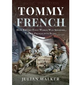Tommy French How British First World War Soldiers Turned French into Slang, Author Julian Walker
