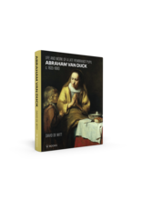Abraham van Dijck (1635-1680) – Life and work of a late Rembrandt pupil
