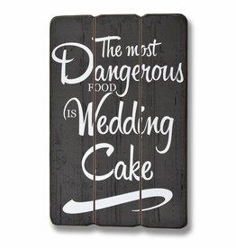 The Most Dangerous Food is Wedding Cake Wooden Plaque