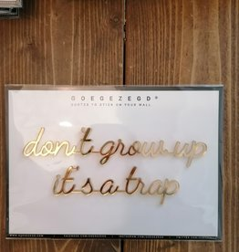 Goegezegd Goegezegd - don't grow up it's a trap (gold)