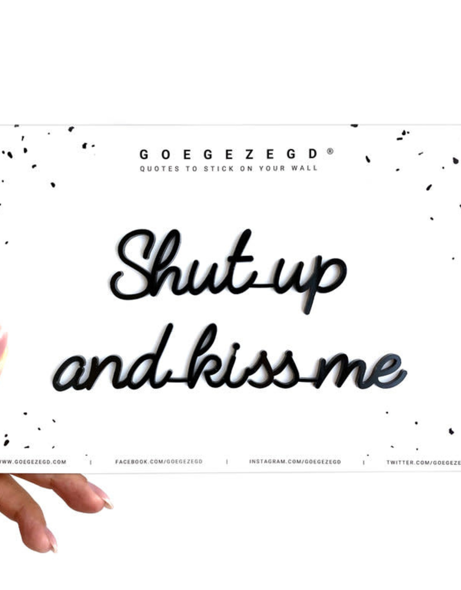 Goegezegd Goegezegd - Shut up and kiss me
