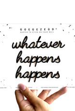 Goegezegd Goegezegd - whatever happens happens