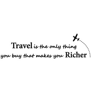Wall Sticker Travel is the only thing you buy That makes you richer
