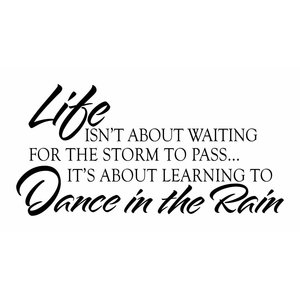 Muursticker Life isnt about waiting for the storm to pass