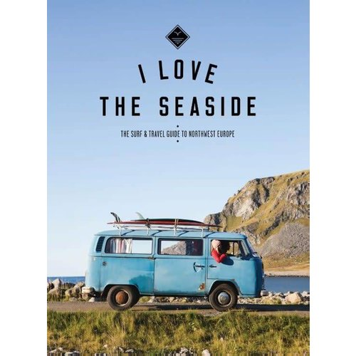 I Love The Seaside I Love The Seaside Northwest Europe Guide
