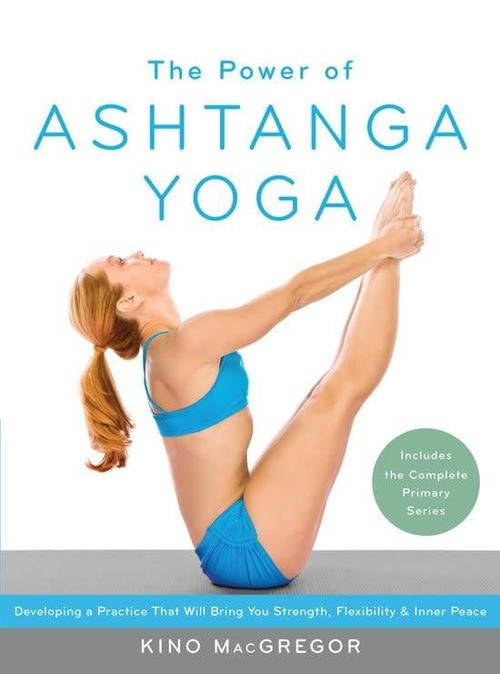 Kino MacGregor - The Power Of Ashtanga Yoga