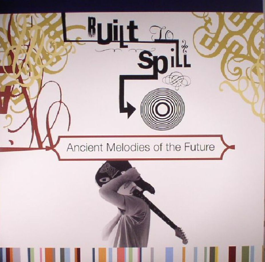 1972 Records Built To Spill - Ancient Melodies Of The Future