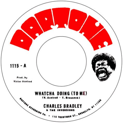 Daptone Records Charles Bradley feat The Inversions - Whatcha Doing (To  Me) / Strike Three