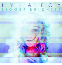 Lyla Foy Records Lyla Foy - Bigger Brighter