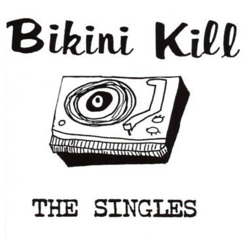 Bikini Kill Records Bikini Kill - The Singles