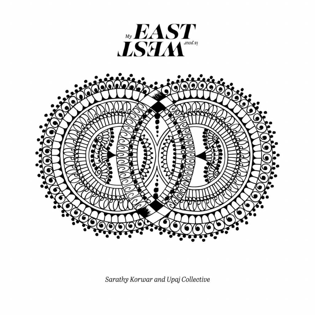 Gearbox Sarathy Korwar And UPAJ Collective - My East is Your West