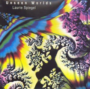 Unseen Worlds Laurie Spiegel - Unseen Worlds