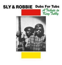 Radiation Roots Sly & Robbie - Dub For Tubs: A Tribute To King Tubby