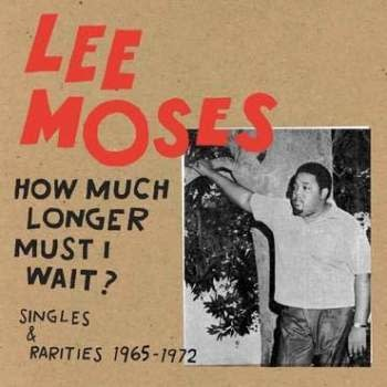 Future Days Records Lee Moses - How Much Longer Must I Wait? Singles and Rarities 1965-1972