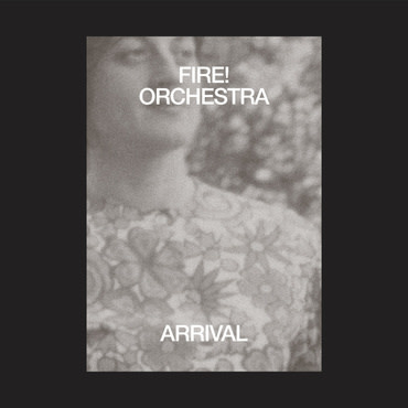 Rune Grammofon Fire! Orchestra - Arrival