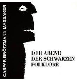 Southern Lord Caspar Brotzmann Massaker - Der Abend Der Schwarzen Folklore
