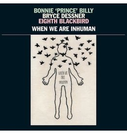 37d03d Bonnie 'Prince' Billy, Bryce Dessner, Eighth Blackbird - When We Are Inhuman
