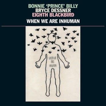 37d03d Bonnie 'Prince' Billy, Bryce Dessner, Eighth Blackbird - When We Are Inhuman