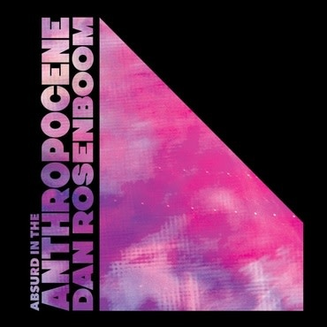 Gearbox Dan Rosenboom - Absurd in the Anthropocene