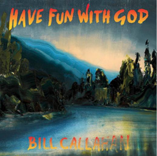 Drag City Bill Callahan - Have Fun With God