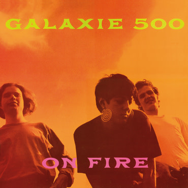 20 20 20 Galaxie 500 - On Fire