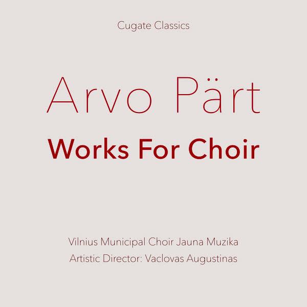 Cugate Classic Arvo Part & Vilnius Municipal Choir Jauna Muzika - Works For Choir