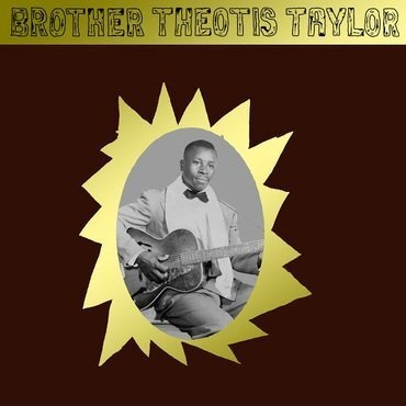 Mississippi Records Brother Theotis Taylor - Brother Theotis Taylor