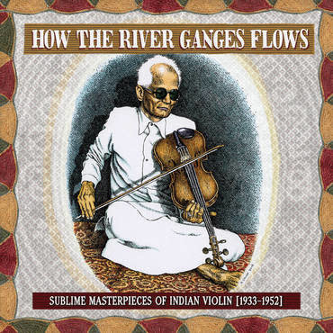Third Man Records Various - How the River Ganges Flows: Sublime Masterpieces of Indian Violin, 1933-1952