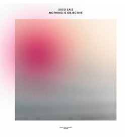 Music From Memory Suso Saiz - Nothing Is Objective