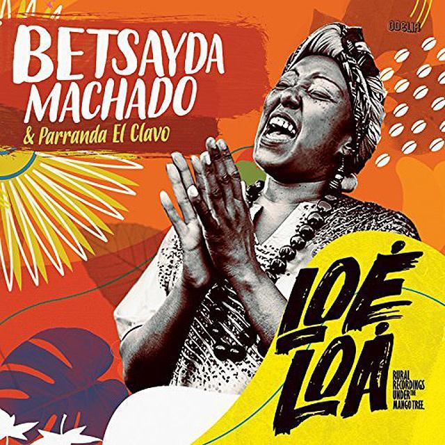 Olindo Records Betsayda Machado y la Parranda El Clavo - Loé Loá: Rural Recordings Under The Mango Tree