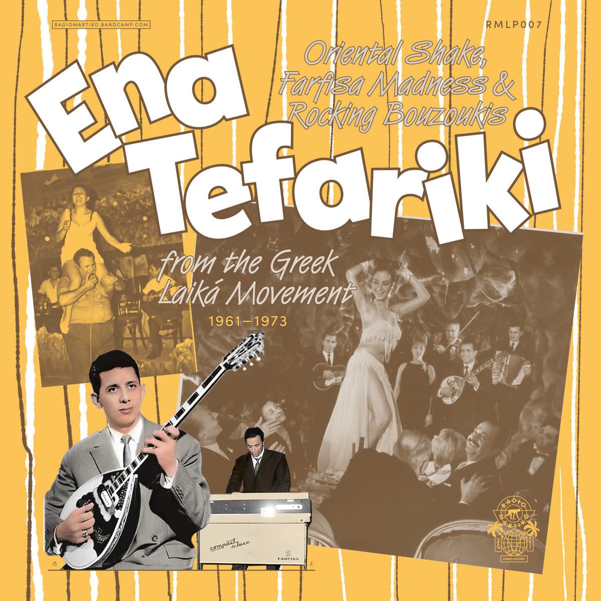 Radio Martiko Various - Ena Tefariki: Oriental Shake, Farfisa Madness & Rocking Bouzoukis From The Greek Laika Movement (1961-1973)