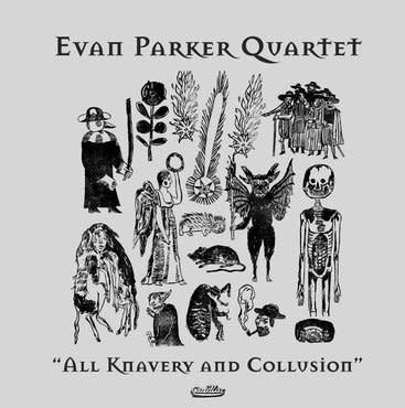 Cadillac Records Evan Parker Quartet - All Knavery & Collusion