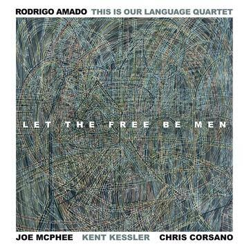 Trost Rodrigo Amado This Is Our Language Quartet (Amado / McPhee / Kessler / Corsano) - Let The Free Be Men