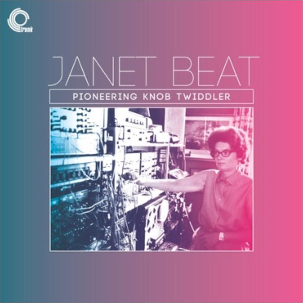 Trunk Records Janet Beat  - Pioneering Knob Twiddler