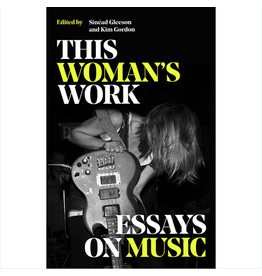 White Rabbit Books Kim Gordon & Sinead Gleeson - This Woman's Work Essays on Music
