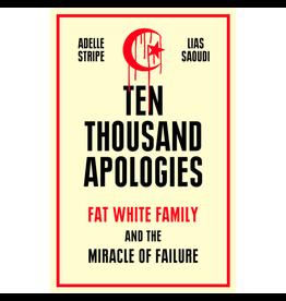 White Rabbit Books Adelle Stripe and Lias Saoudi - Ten Thousand Apologies: Fat White Family And The Miracle Of Failure