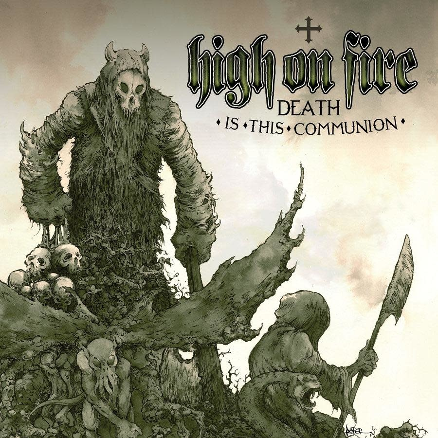 Relapse Records High On Fire - Death Is This Communion