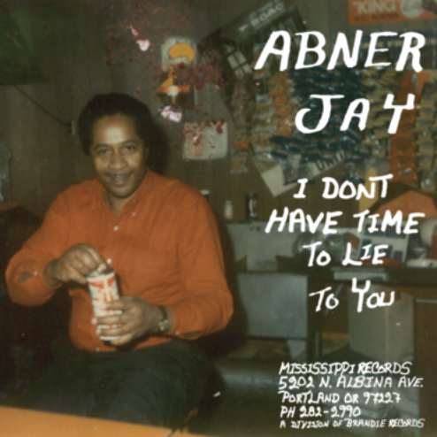 Mississippi Records Abner Jay - I Don't Have Time To Lie To You