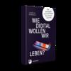 Wie digital wollen wir leben? 2019. (Dohmen, A.)