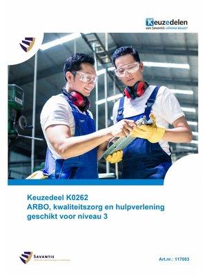 117003 - Keuzedeel K0262 ARBO, kwaliteitszorg en hulpverlening geschikt voor niveau 3 (papieren versie)