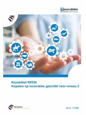 117005 - Keuzedeel K0224 Inspelen op innovaties geschikt voor niveau 2 (papieren versie)