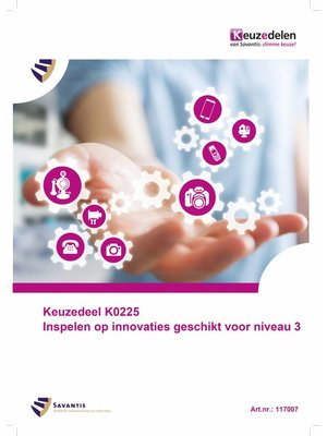 117007 - Keuzedeel K0225 Inspelen op innovaties geschikt voor niveau 3 (papieren versie)