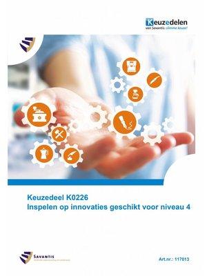 117013 - Keuzedeel K0226 Inspelen op innovaties geschikt voor niveau 4 (papieren versie)