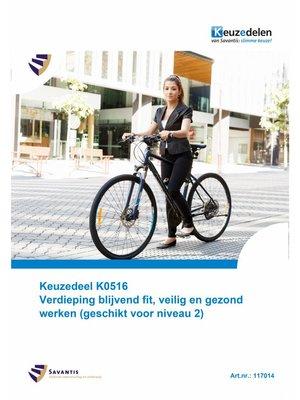 117014 - Keuzedeel K0516 Verdieping blijvend fit, veilig en gezond werken (geschikt voor niveau 2) (papieren versie)