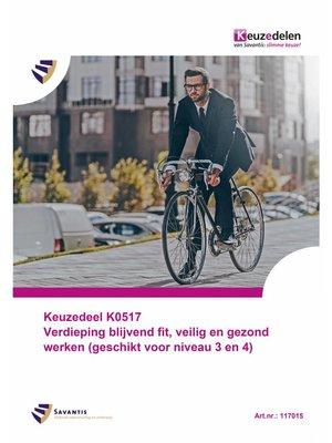 117015 - Keuzedeel K0517 Verdieping blijvend fit, veilig en gezond werken (geschikt voor niveau 3 en 4) (papieren versie)