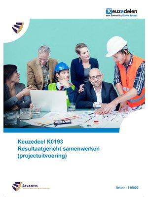 119002 - Keuzedeel K0193 Resultaatgericht samenwerken (projectuitvoering) (papieren versie)