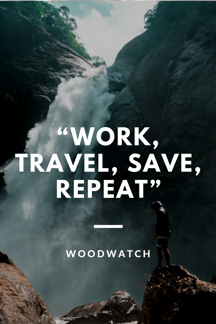 Work, travel, save, repeat.